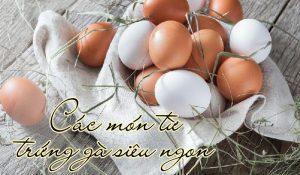 Các món từ trứng gà chế biến cực dễ cho chị em