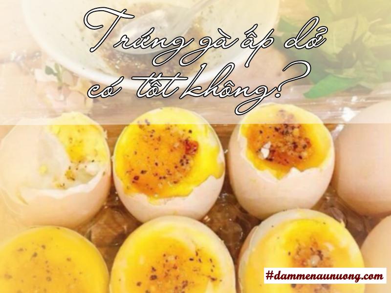 Trứng gà ấp dở có tốt không? Trứng gà ấp dở có tác dụng gì?