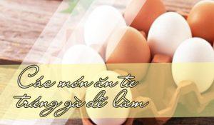 Các món ăn từ trứng gà siêu ngon dễ làm cho gia đình