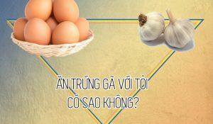 Ăn trứng gà với tỏi có sao không? Câu trả lời chính xác cho bạn!