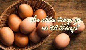 Ăn nhiều trứng gà có tốt không? Trứng gà có chất gì?