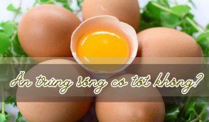 Ăn trứng sống có tốt không? Ăn trứng gà sống có tác dụng gì?
