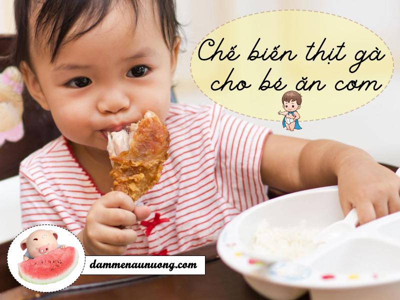 Chế biến thịt gà cho bé ăn cơm mẹ nào cũng nên biết!!
